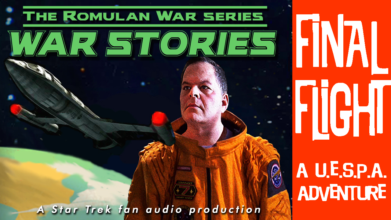 "Fan Film Friday – THE ROMULAN WAR: ""Final Flight"" starring…me"